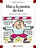 Max a la passion du foot | Saint-Mars, Dominique de (1949-....). Auteur