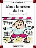 Max a la passion du foot | Saint-Mars, Dominique de (1949-....). Auteur