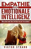 Empathie und emotionale Intelligenz: Menschen und ihre Gefühle besser verstehen!