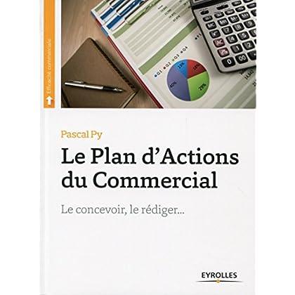 Le plan d'actions du commercial: Le concevoir, le rédiger... (Efficacité commerciale)