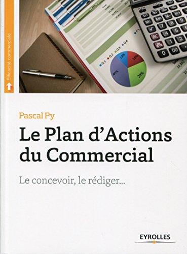 Le plan d'actions du commercial: Le concevoir, le rédiger... (Efficacité commerciale) par Pascal Py