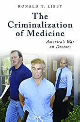 The Criminalization of Medicine: America's War on Doctors (Praeger Series on Contemporary Health & Living) by Ronald T. Libby (2007-11-30)