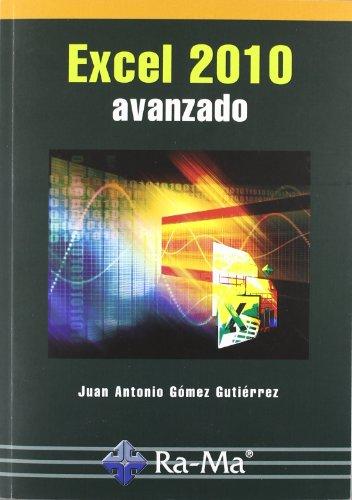 Excel 2010 : avanzado por Juan Antonio Gómez Gutiérrez