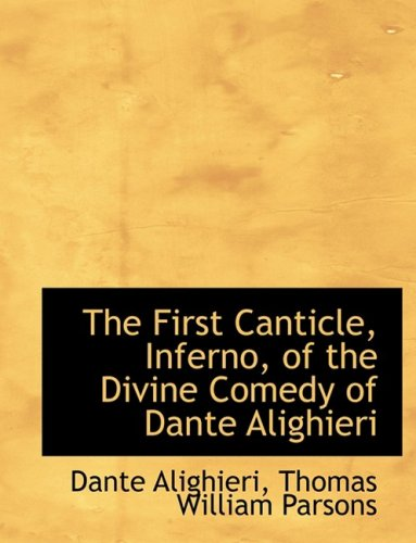 The First Canticle, Inferno, of the Divine Comedy of Dante Alighieri