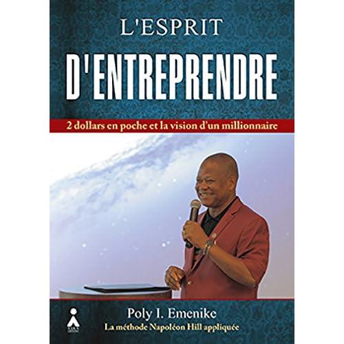 Esprit d'entreprendre, (L') - 2 dollars en poche et la vision d'un millionnaire : La méthode Napoléon Hill appliquée