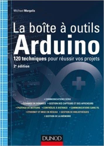 La boîte à outils Arduino - 2e éd - 120 techniques pour réussir vos projets de Michael Margolis ( 1 juillet 2015 )