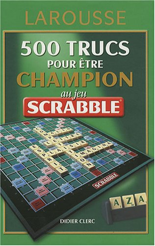 500 trucs pour être champion au jeu Scrabble : Conforme à l'officiel du Scrabble par Didier Clerc