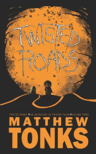 Twisted Roads - An Anthology Of Twisted Tales - Volume Three