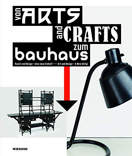 Von Arts and Crafts zum Bauhaus. Kunst und Design - eine neue Einheit!: From Arts and Crafts to the Bauhaus Art and Design - A New Unity! Katalog zur Ausstellung im Bröhan-Museum in Berlin 2019