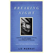 Breaking Night: A Memoir of Forgiveness, Survival, and My Journey from Homeless to Harvard (English Edition)
