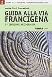 Guida alla via Francigena. Oltre 900 chilometri sulle strade del pellegrinaggio verso Roma