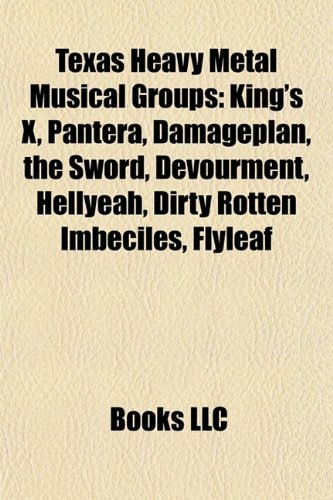 Texas Heavy Metal Musical Groups: King's X, Pantera, Damageplan, the Sword, Devourment, Hellyeah, Dirty Rotten Imbeciles, Flyleaf