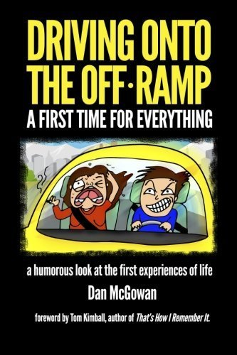 Driving Onto The Off Ramp: A First Time For Everything by Dan McGowan (2015-02-24)