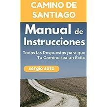 CAMINO DE SANTIAGO. MANUAL DE INSTRUCCIONES: Todas las Respuestas para que Tu Camino sea un Éxito