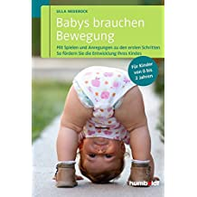 Babys brauchen Bewegung: Mit Spielen und Anregungen zu den ersten Schritten. So fördern Sie die Entwicklung Ihres Kindes. Für Kinder von 0 bis 2 Jahren.