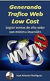 GENERANDO TRAFICO WEB LOW COST: Descubre 6 formas de recolectar tráfico masivo a un precio mínimo