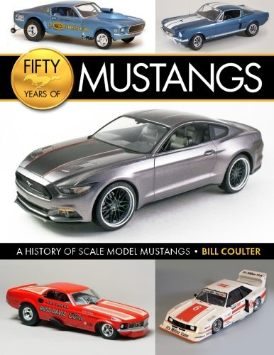 Fifty Years of Mustangs: A History of Scale Model Mustangs por Bill Coulter