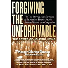 [( By Cannon, Master Charles( Author )Forgiving the Unforgivable: The True Story of How Survivors of the Mumbai Terrorist Attack Answered Hatred with Compassion Paperback Feb- 21-2012 )]