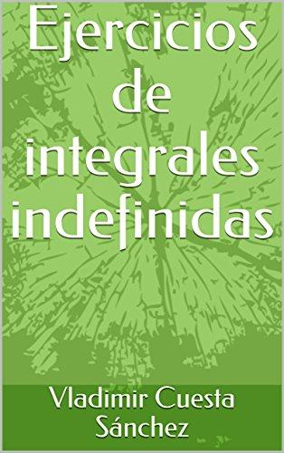 Ejercicios de integrales indefinidas por Vladimir  Cuesta Sánchez
