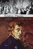 Große Komponisten und ihre Zeit: Frédéric Chopin und seine Zeit