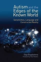Autism and the Edges of the Known World: Sensitivities, Language and Constructed Reality by Olga Bogdashina (2011-01-15)