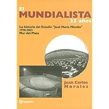 """El Mundialista 25 Anos: La Historia del Estadio """"Jose Maria Minella"""" 1978-2003 Mar del Plata"""