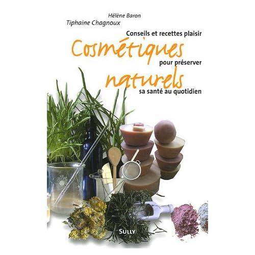 Cosmétiques naturels : Conseils et recettes plaisir pour préserver sa santé au quotidien
