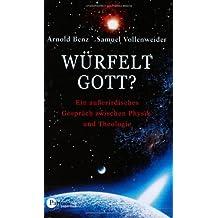 Würfelt Gott? Ein außerirdisches Gespräch zwischen Physik und Theologie