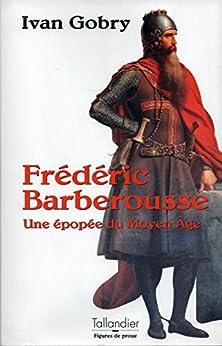 Frédéric Barberousse: Une épopée du Moyen Âge par [Gobry, Ivan]