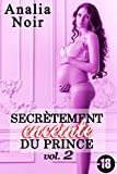 Secrètement Enceinte du Prince Vol. 2 (-18) : (New Romance, Suspense, Milliardaire, Thriller, Roman Érotique) (French Edition)