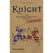 Knight: The Medieval Warrior's (Unofficial) Manual by Michael Prestwich (2010-05-01)
