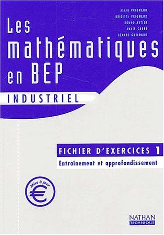 Les mathématiques en BEP industriel : Fichier d'exercices 1 par Alain Vrignaud, Brigitte Vrignaud, Bruno Astier, Annie Carré, Gérard Guilbaud