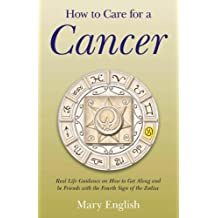 How to Care for a Cancer: Real Life Guidance on How to Get Along and be Friends with the Fourth Sign of the Zodiac