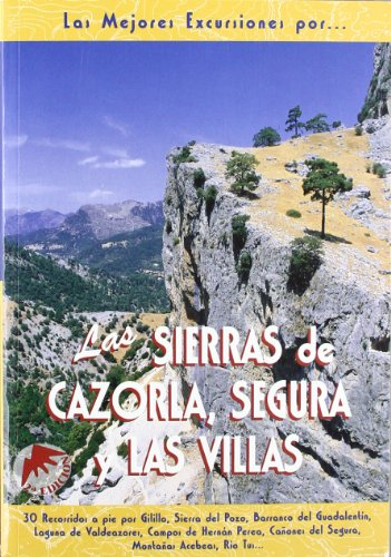 Las sierras de Cazorla, Segura y Las Villas (Las Mejores Excursiones Por...) por Antonio Vela Lozano