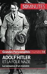 Adolf Hitler et la folie nazie: La naissance dun monstre