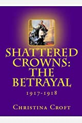 Shattered Crowns: The Betrayal (Shattered Crowns Trilogy Book 3) Kindle Edition