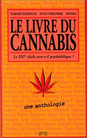 LE LIVRE DU CANNABIS. Le XXIème siècle sera-t-il psychédélique ? par Michka, Hugo Verlomme, Tigrane Hadengue
