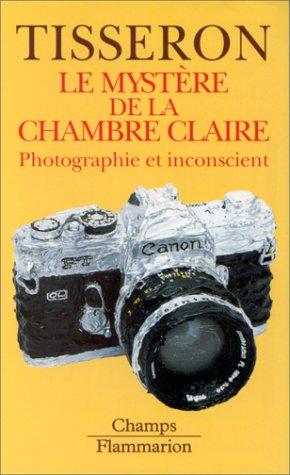 LE MYSTERE DE LA CHAMBRE CLAIRE. Photographie et inconscient