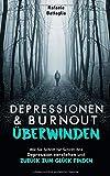 DEPRESSIONEN UND BURNOUT ÜBERWINDEN: Wie Sie Schritt für Schritt Ihre Depression verstehen und zurück zum Glück finden - Rafaele Battaglia