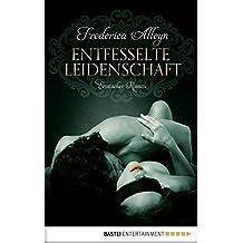 Entfesselte Leidenschaft: Erotischer Roman (German Edition)