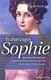 Image de Erzherzogin Sophie: Eine Biographie nach den persönlichen Aufzeichnungen der Mutter Kaiser Franz Josephs