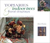 Topiaries, Indoor Trees and Floral Displays: Stunning Structures from Flowers, Foliage and Fruit (Natural Inspirations)
