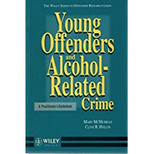Young Offenders and Alcohol-related Crime: A Practitioner's Guidebook (Wiley Series in Clinical Approaches to Criminal Behaviour)