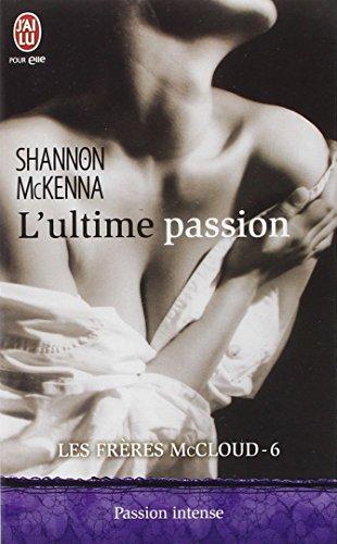 Les frères McCloud, Tome 6 : L'ultime passion par Shannon McKenna
