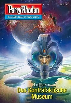 """Perry Rhodan 2735: Das Kontrafaktische Museum (Heftroman): Perry Rhodan-Zyklus """"Das Atopische Tribunal"""" (Perry Rhodan-Die Gröβte Science- Fiction- Serie) von [Lukas, Leo]"""