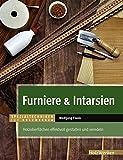 Furniere & Intarsien: Holzoberflächen effektvoll gestalten und veredeln (HolzWerken)