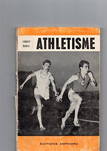 Robert Bobin. Athlétisme pour tous : . 4e édition revue et augmentée. Dessins de l'auteur par Robert Bobin