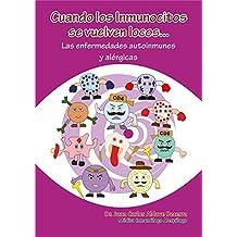 Cuando los Inmunocitos se vuelven locos: Las enfermedades autoinmunes y alérgicas (Inmunología Divertida para Salvar Vidas nº 9)