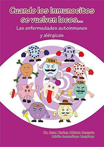 Cuando los Inmunocitos se vuelven locos: Las enfermedades autoinmunes y alérgicas (Inmunología Divertida para Salvar Vidas nº 9) por Juan Carlos Aldave