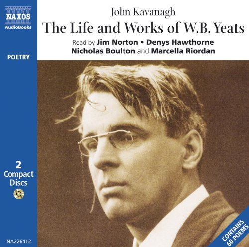 The Life and Works of W. B. Yeats (Naxos Audio)